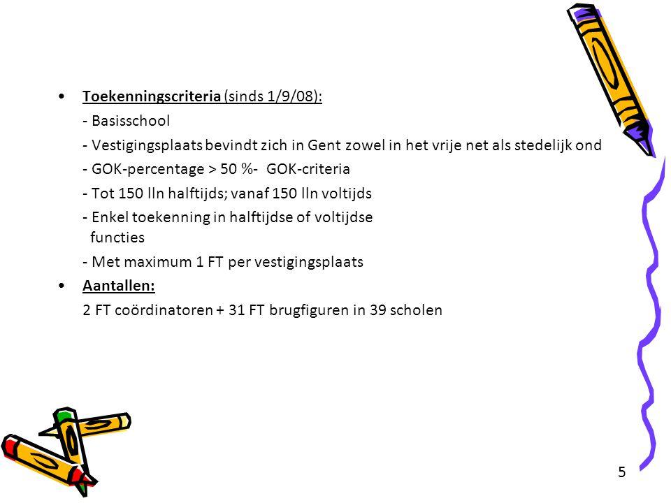 5 Toekenningscriteria (sinds 1/9/08): - Basisschool - Vestigingsplaats bevindt zich in Gent zowel in het vrije net als stedelijk ond - GOK-percentage