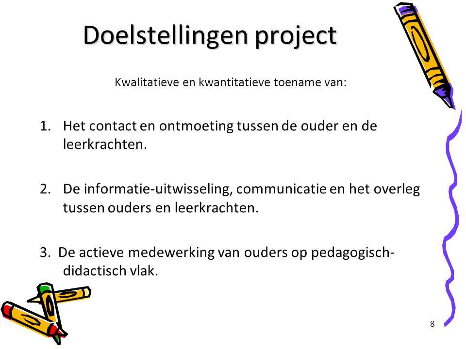 8 Doelstellingen project Kwalitatieve en kwantitatieve toename van: 1.Het contact en ontmoeting tussen de ouder en de leerkrachten. 2.De informatie-ui