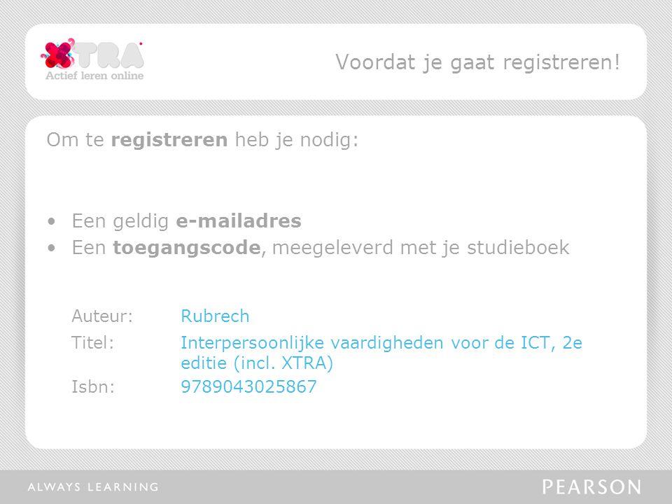 Om te registreren heb je nodig: Een geldig e-mailadres Een toegangscode, meegeleverd met je studieboek Auteur:Rubrech Titel: Interpersoonlijke vaardigheden voor de ICT, 2e editie (incl.