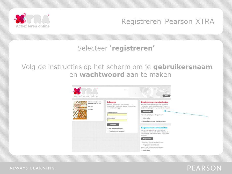 Selecteer 'registreren' Volg de instructies op het scherm om je gebruikersnaam en wachtwoord aan te maken Registreren Pearson XTRA