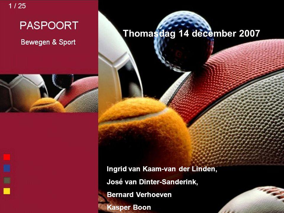 Thomasdag 14 december 2007 Ingrid van Kaam-van der Linden, José van Dinter-Sanderink, Bernard Verhoeven Kasper Boon 1 / 25