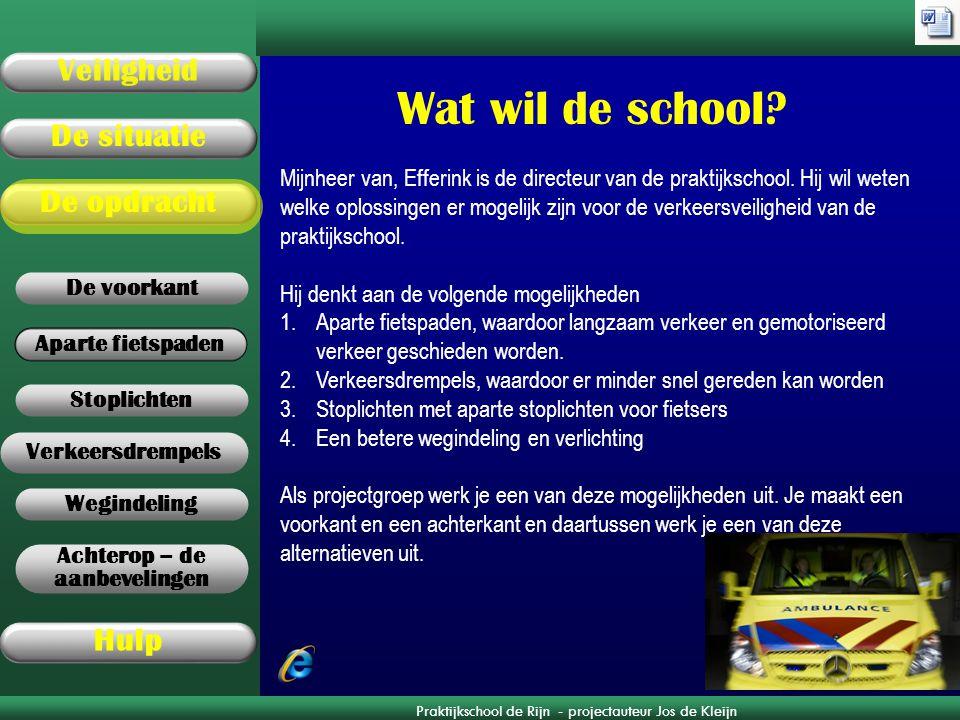 Praktijkschool de Rijn - projectauteur Jos de Kleijn Aparte fietspaden De opdracht Veiligheid De situatie Hulp Verkeersdrempels Wegindeling Stoplichte
