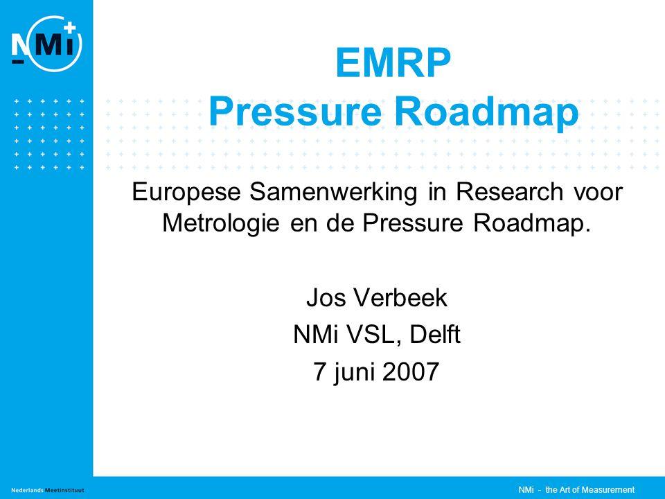 NMi - the Art of Measurement EMRP Pressure Roadmap Europese Samenwerking in Research voor Metrologie en de Pressure Roadmap.