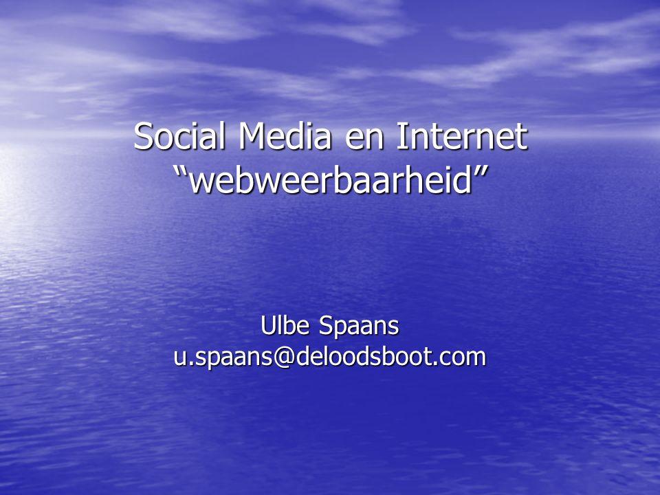 Social Media en Internet webweerbaarheid Ulbe Spaans u.spaans@deloodsboot.com