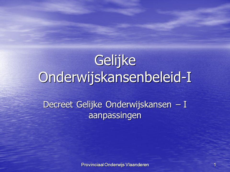 Provinciaal Onderwijs Vlaanderen 1 Gelijke Onderwijskansenbeleid-I Decreet Gelijke Onderwijskansen – I aanpassingen