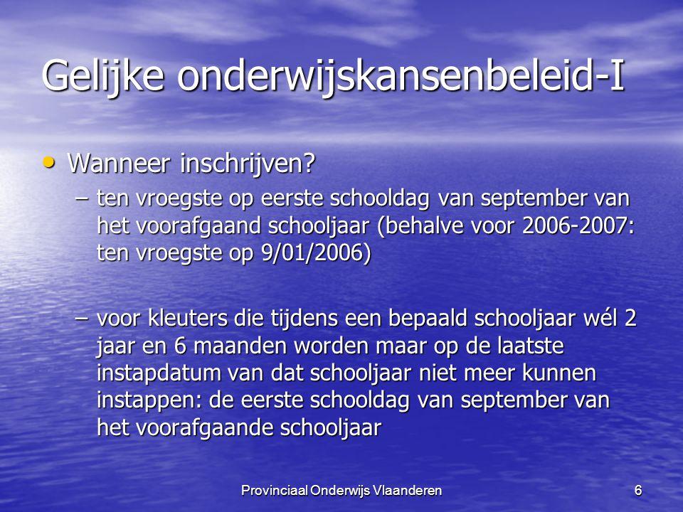 Provinciaal Onderwijs Vlaanderen7 Gelijke onderwijskansenbeleid-I Geldigheid van een inschrijving Geldigheid van een inschrijving –duur van de hele schoolloopbaan in die school (tenzij definitieve uitsluiting)