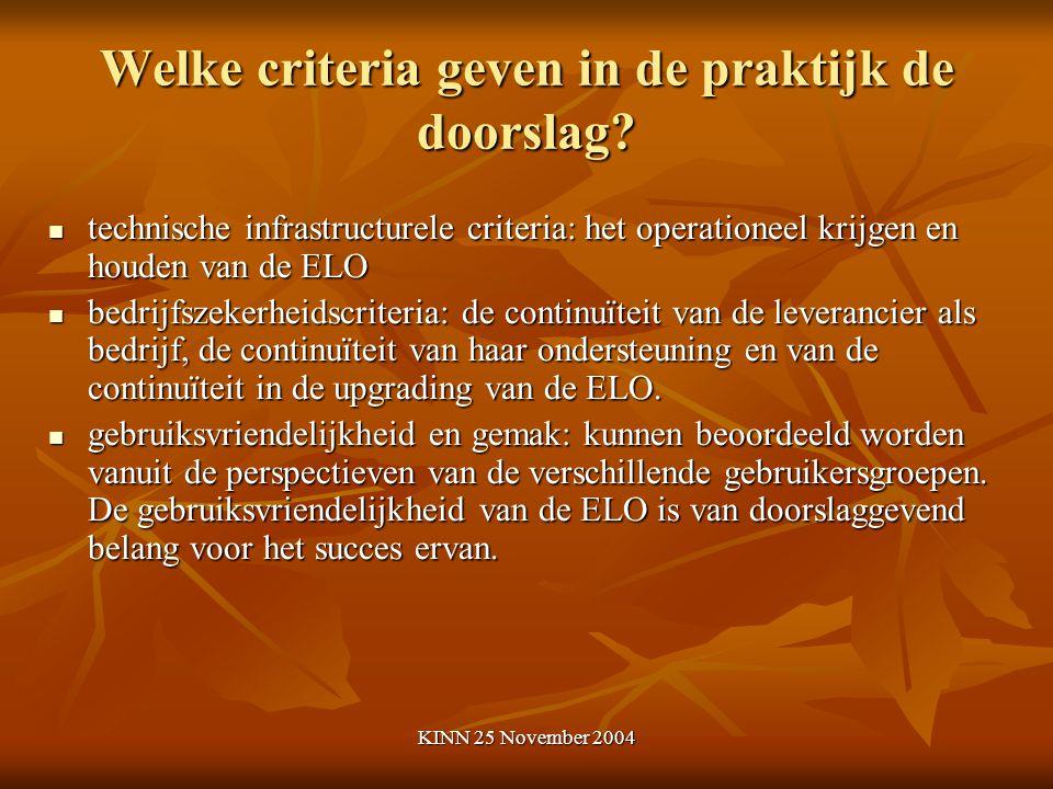 KINN 25 November 2004 Welke criteria geven in de praktijk de doorslag? technische infrastructurele criteria: het operationeel krijgen en houden van de