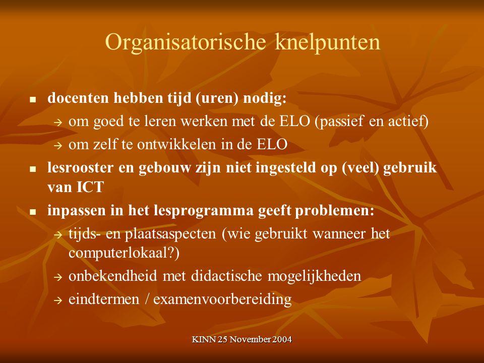 KINN 25 November 2004 Organisatorische knelpunten docenten hebben tijd (uren) nodig:   om goed te leren werken met de ELO (passief en actief)   om