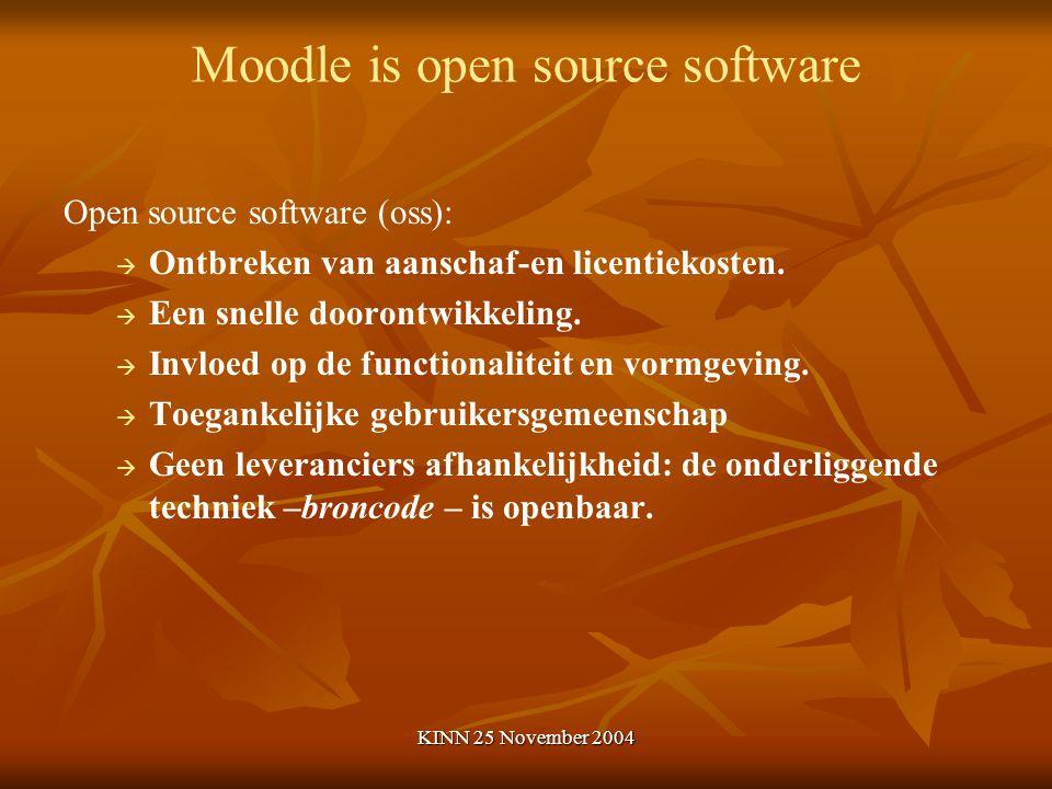 KINN 25 November 2004 Waarom Moodle Actieve Nederlandse gebruikersgemeenschap Ondersteunt Nederlandse software (e.g.