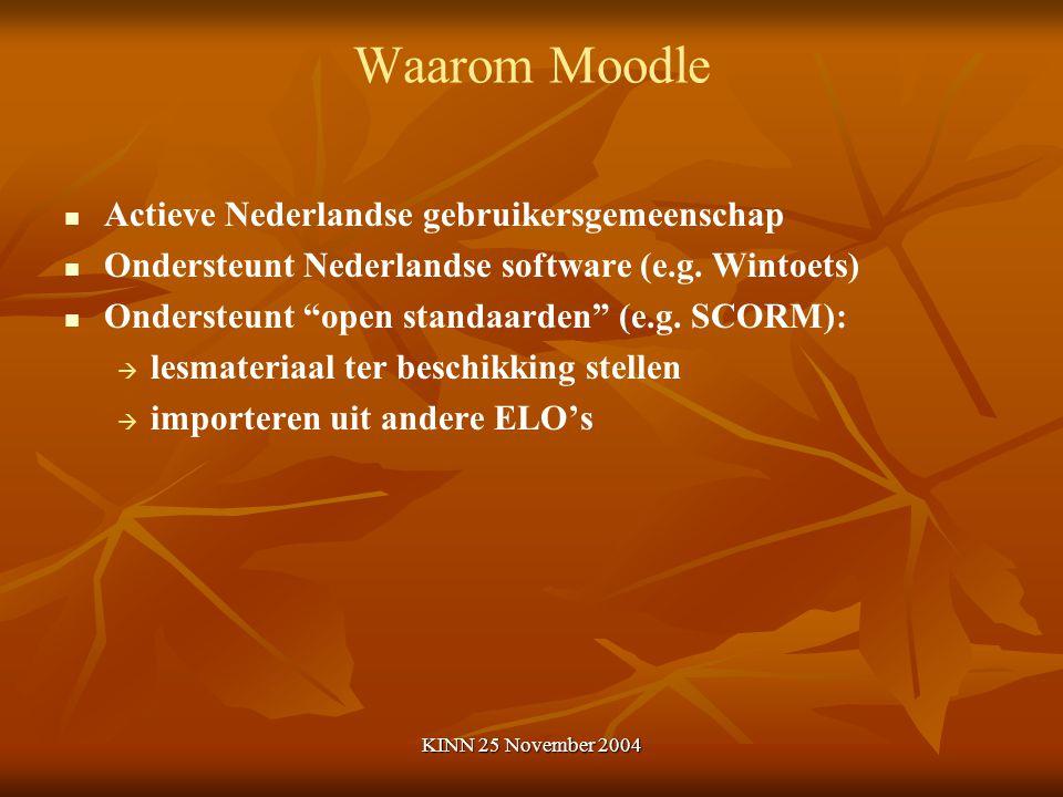"""KINN 25 November 2004 Waarom Moodle Actieve Nederlandse gebruikersgemeenschap Ondersteunt Nederlandse software (e.g. Wintoets) Ondersteunt """"open stand"""