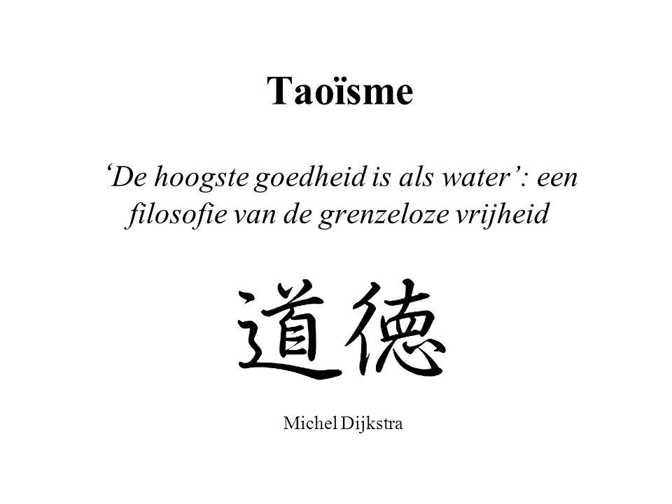 Taoïsme ' De hoogste goedheid is als water': een filosofie van de grenzeloze vrijheid Michel Dijkstra