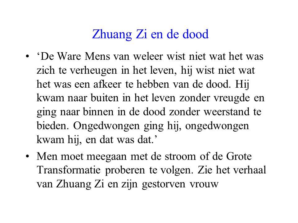 Zhuang Zi en de dood 'De Ware Mens van weleer wist niet wat het was zich te verheugen in het leven, hij wist niet wat het was een afkeer te hebben van