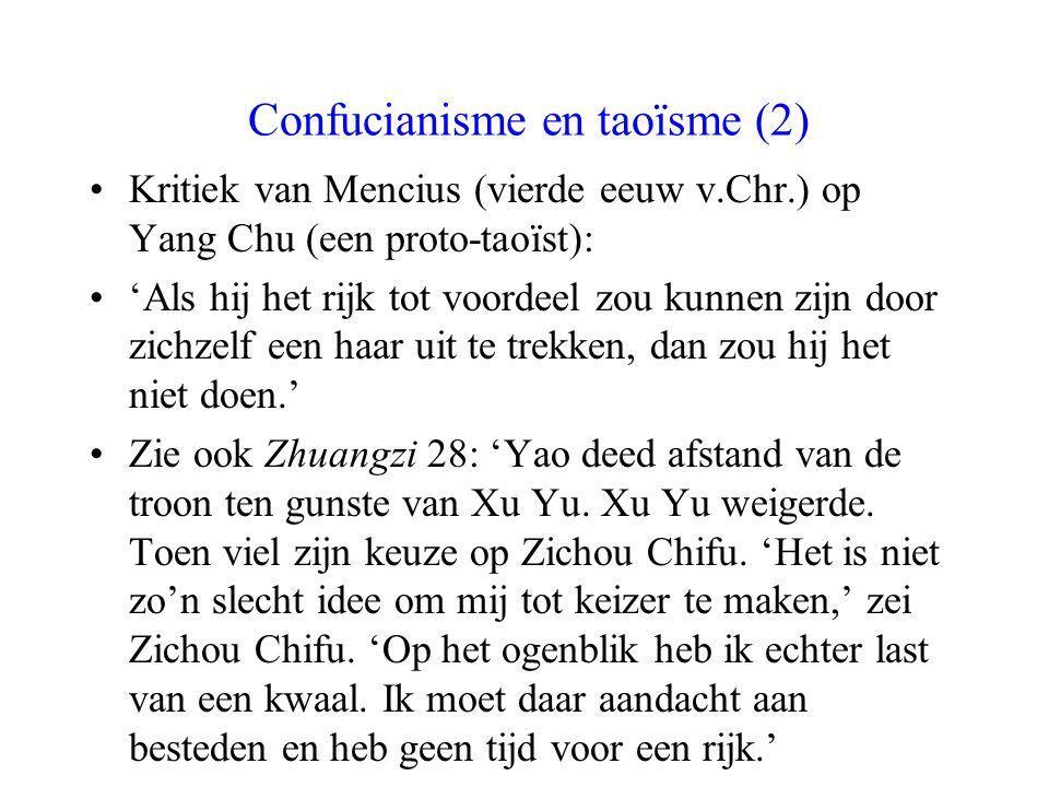 Confucianisme en taoïsme (2) Kritiek van Mencius (vierde eeuw v.Chr.) op Yang Chu (een proto-taoïst): 'Als hij het rijk tot voordeel zou kunnen zijn d