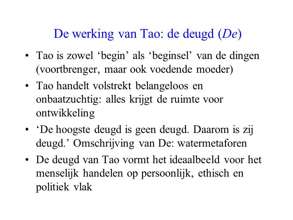 De werking van Tao: de deugd (De) Tao is zowel 'begin' als 'beginsel' van de dingen (voortbrenger, maar ook voedende moeder) Tao handelt volstrekt bel