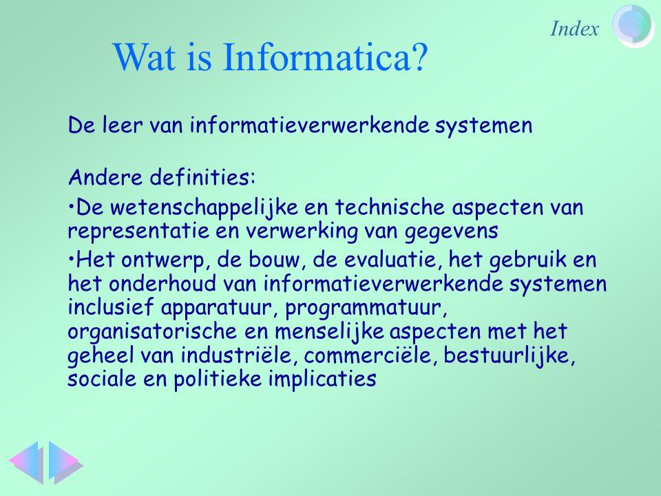 Index De leer van informatieverwerkende systemen Andere definities: De wetenschappelijke en technische aspecten van representatie en verwerking van ge