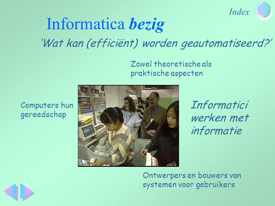 Index Informatica bezig Informatici werken met informatie Zowel theoretische als praktische aspecten Computers hun gereedschap 'Wat kan (efficiënt) wo
