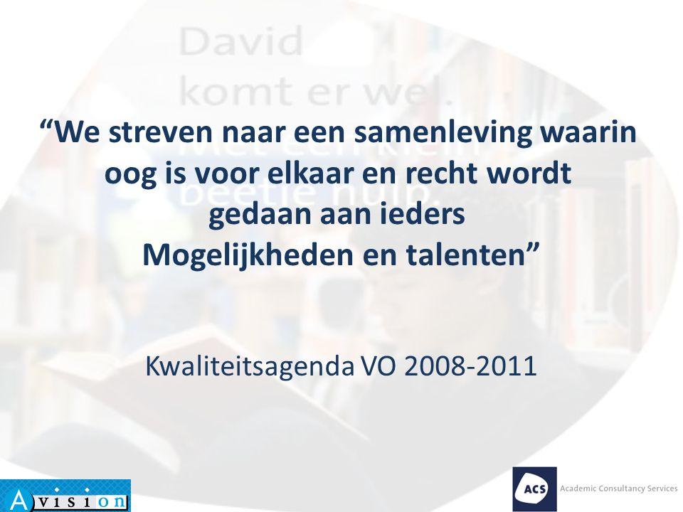 We streven naar een samenleving waarin oog is voor elkaar en recht wordt gedaan aan ieders Mogelijkheden en talenten Kwaliteitsagenda VO 2008-2011