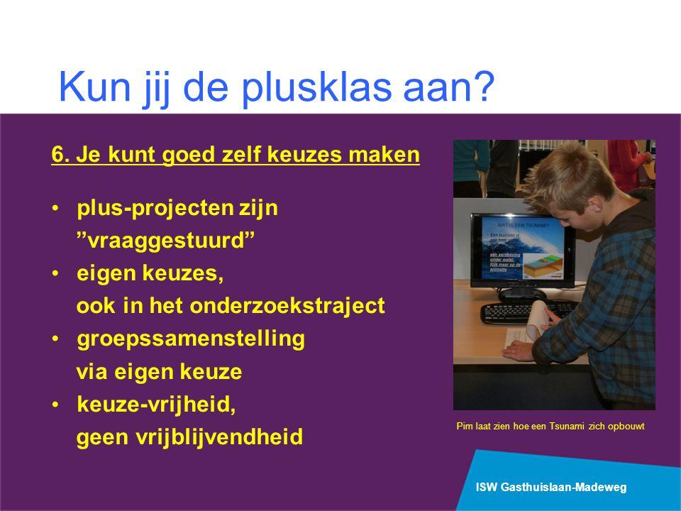 """ISW Gasthuislaan-Madeweg 6. Je kunt goed zelf keuzes maken plus-projecten zijn """"vraaggestuurd"""" eigen keuzes, ook in het onderzoekstraject groepssamens"""