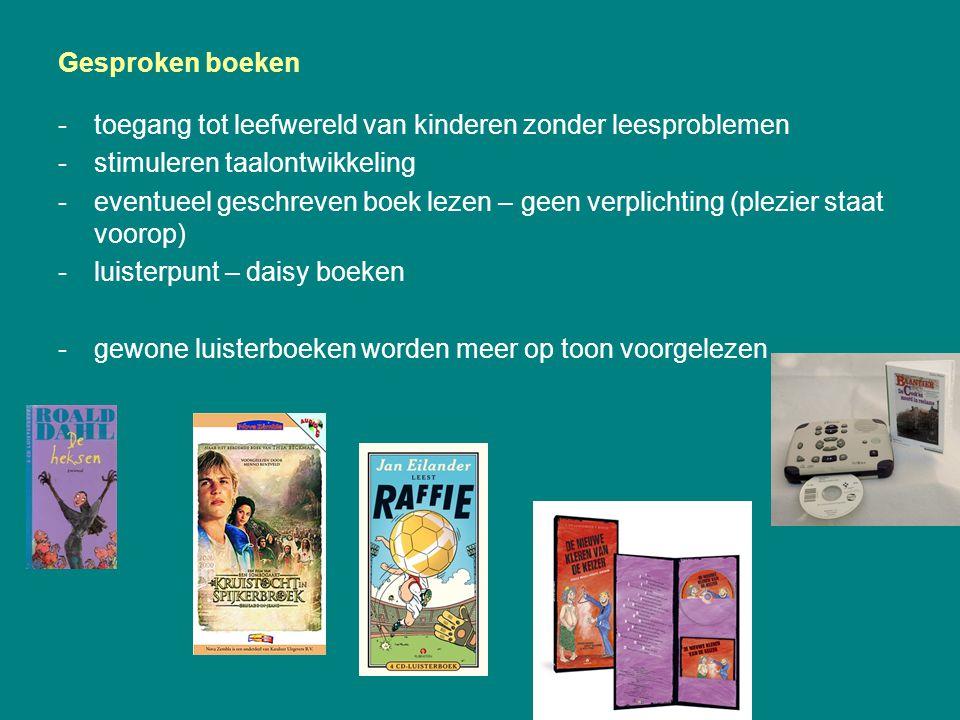 Gesproken boeken -toegang tot leefwereld van kinderen zonder leesproblemen -stimuleren taalontwikkeling -eventueel geschreven boek lezen – geen verpli