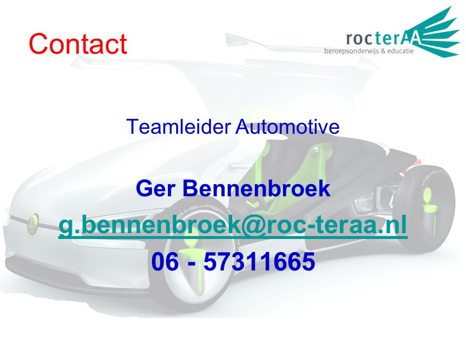 Contact Teamleider Automotive Ger Bennenbroek g.bennenbroek@roc-teraa.nl 06 - 57311665