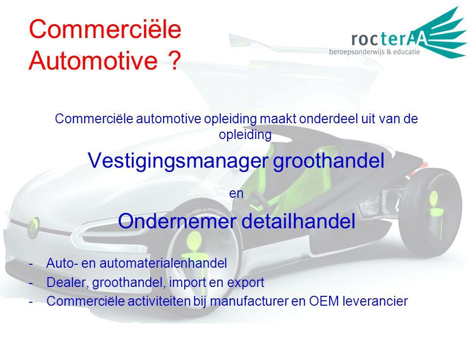 Commerciële Automotive ? Commerciële automotive opleiding maakt onderdeel uit van de opleiding Vestigingsmanager groothandel en Ondernemer detailhande