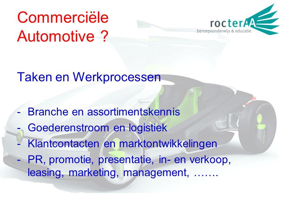 Commerciële Automotive ? Taken en Werkprocessen -Branche en assortimentskennis -Goederenstroom en logistiek -Klantcontacten en marktontwikkelingen -PR