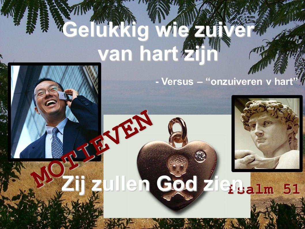 """Gelukkig wie zuiver van hart zijn MOTIEVEN - Versus – """"onzuiveren v hart"""" Psalm 51 Zij zullen God zien"""