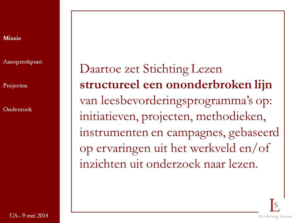 UA– 9 mei 2014 Daartoe zet Stichting Lezen structureel een ononderbroken lijn van leesbevorderingsprogramma's op: initiatieven, projecten, methodieken