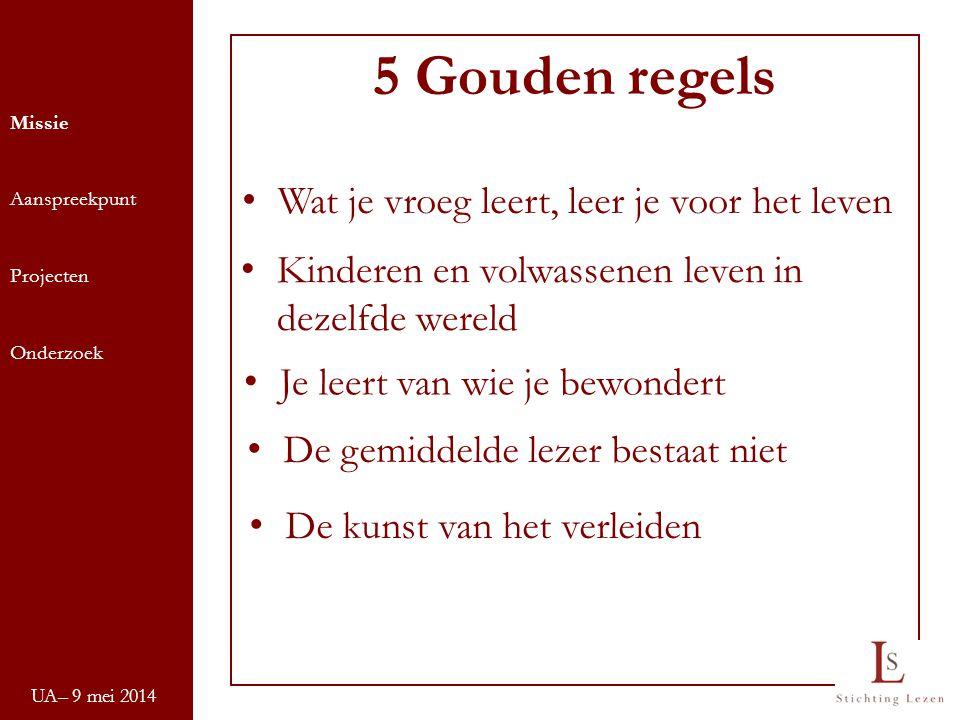 UA– 9 mei 2014 Missie Aanspreekpunt Projecten Onderzoek 5 Gouden regels Wat je vroeg leert, leer je voor het leven Kinderen en volwassenen leven in de
