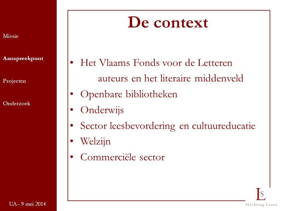UA– 9 mei 2014 Missie Aanspreekpunt Projecten Onderzoek De context Het Vlaams Fonds voor de Letteren auteurs en het literaire middenveld Openbare bibl