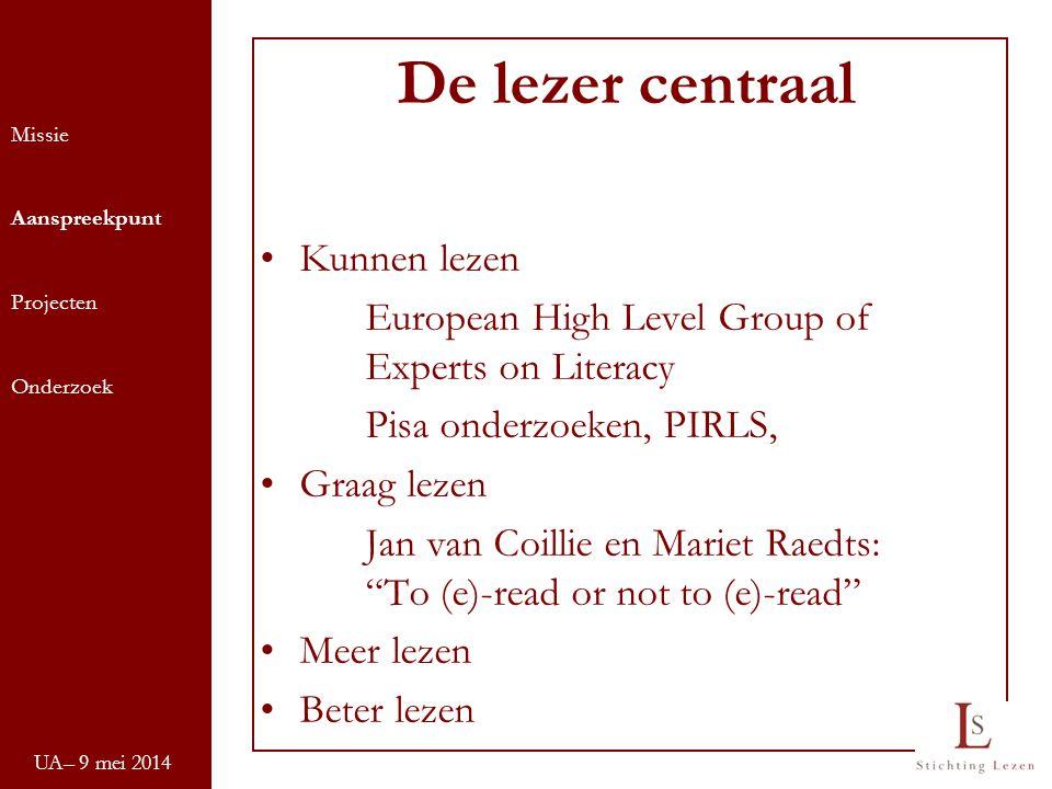 UA– 9 mei 2014 Missie Aanspreekpunt Projecten Onderzoek De lezer centraal Kunnen lezen European High Level Group of Experts on Literacy Pisa onderzoek