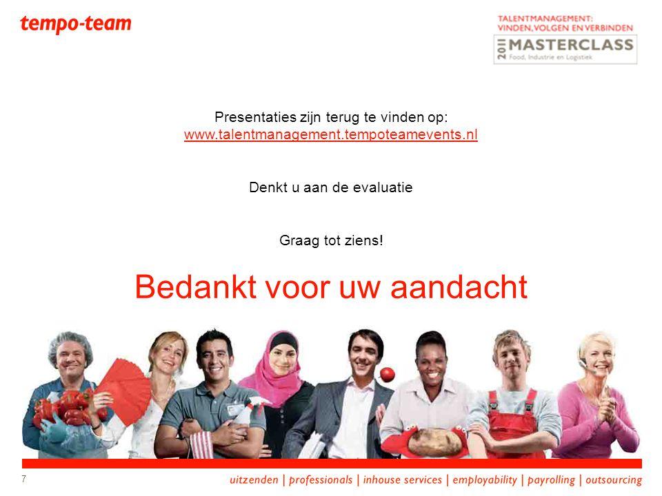 Presentaties zijn terug te vinden op: www.talentmanagement.tempoteamevents.nl Denkt u aan de evaluatie Graag tot ziens! Bedankt voor uw aandacht 7