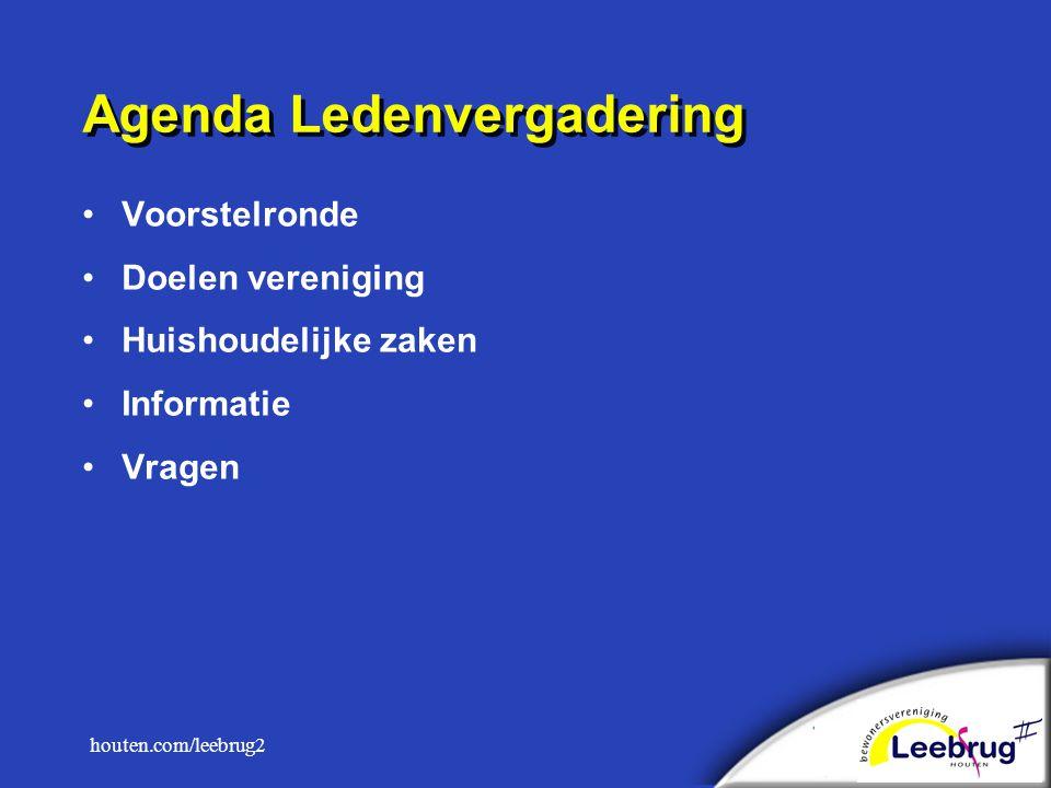 houten.com/leebrug2 Agenda Ledenvergadering Voorstelronde Doelen vereniging Huishoudelijke zaken Informatie Vragen