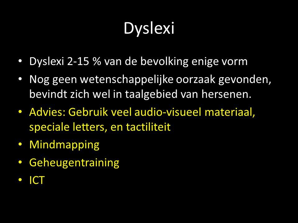 Dyslexi Dyslexi 2-15 % van de bevolking enige vorm Nog geen wetenschappelijke oorzaak gevonden, bevindt zich wel in taalgebied van hersenen. Advies: G
