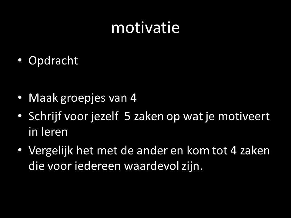 motivatie Opdracht Maak groepjes van 4 Schrijf voor jezelf 5 zaken op wat je motiveert in leren Vergelijk het met de ander en kom tot 4 zaken die voor