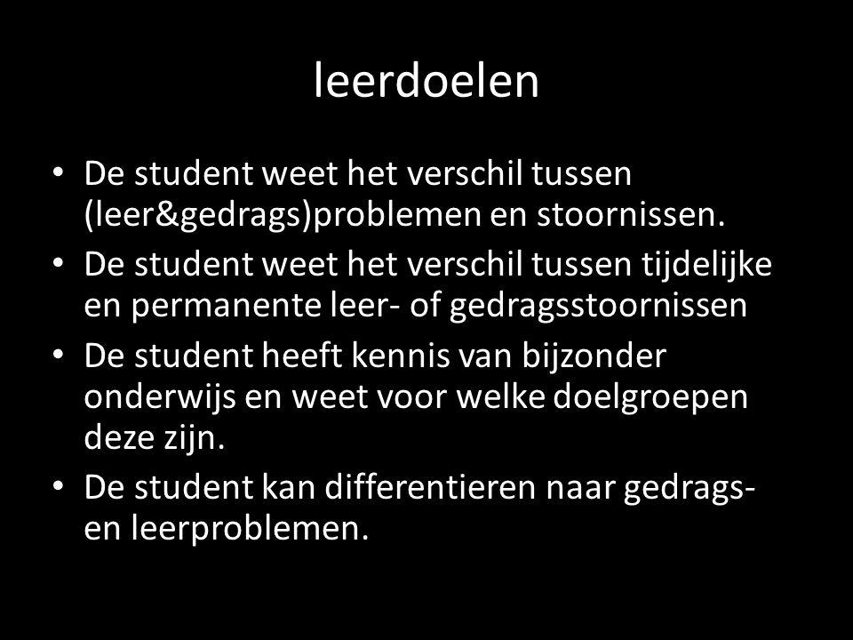 leerdoelen De student weet het verschil tussen (leer&gedrags)problemen en stoornissen. De student weet het verschil tussen tijdelijke en permanente le
