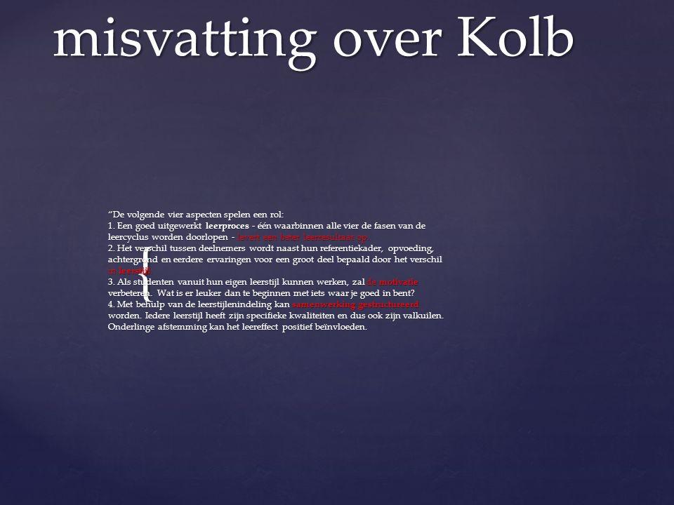 { misvatting over Kolb De volgende vier aspecten spelen een rol: 1.