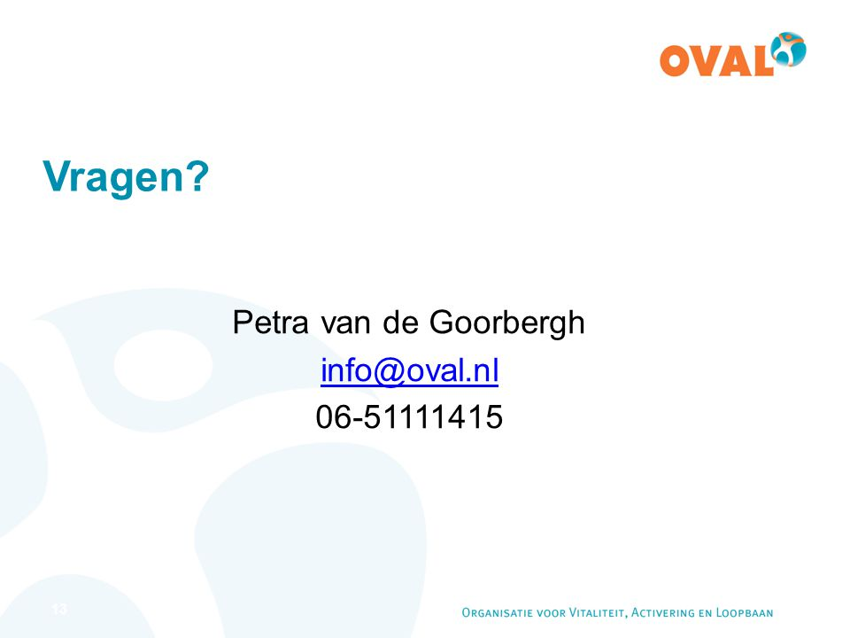 13 Vragen Petra van de Goorbergh info@oval.nl 06-51111415