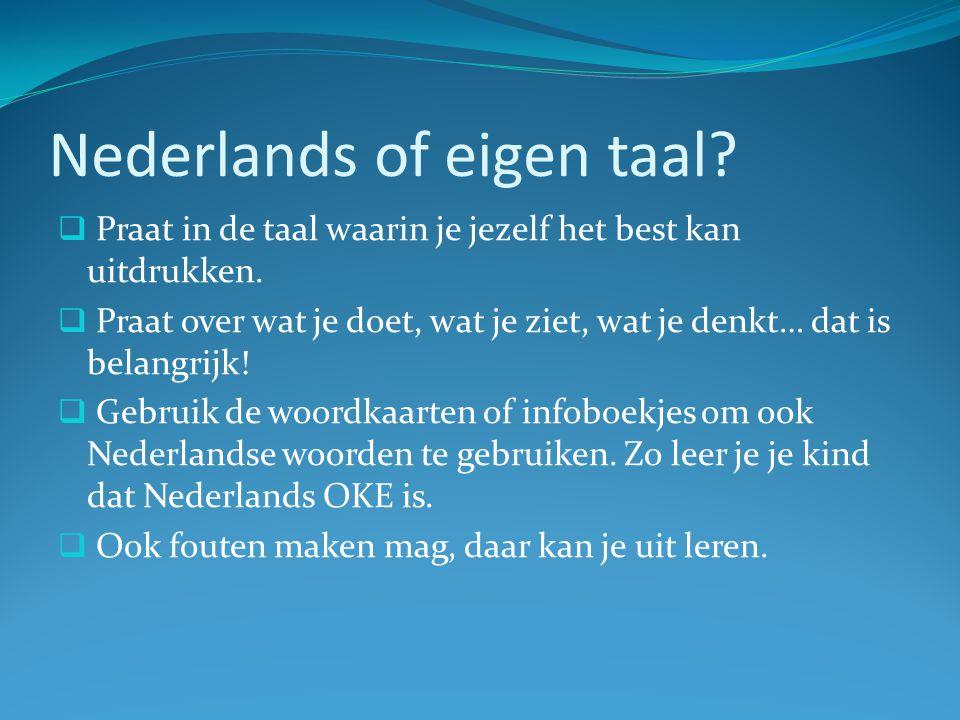 Nederlands of eigen taal?  Praat in de taal waarin je jezelf het best kan uitdrukken.  Praat over wat je doet, wat je ziet, wat je denkt… dat is bel