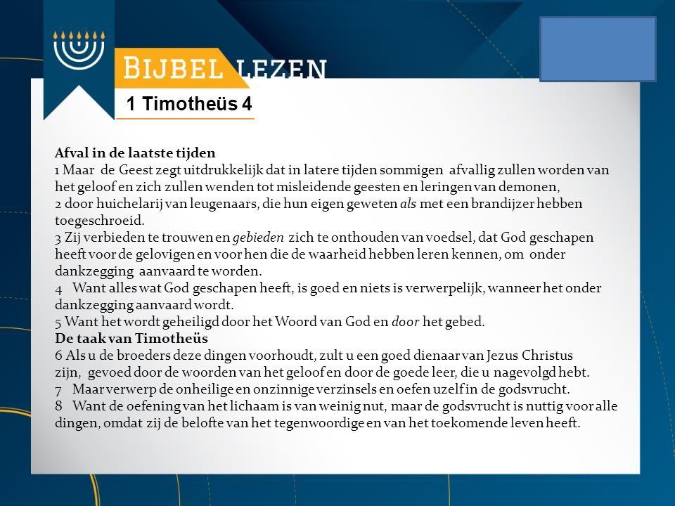 1 Timotheüs 4 Afval in de laatste tijden 1 Maar de Geest zegt uitdrukkelijk dat in latere tijden sommigen afvallig zullen worden van het geloof en zic