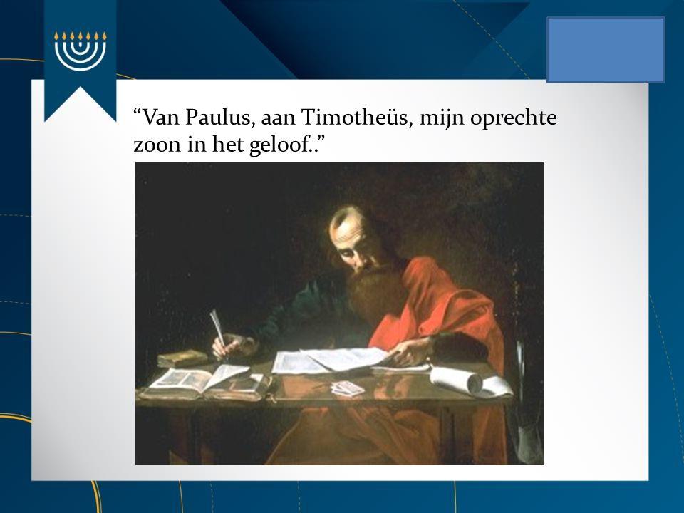 """""""Van Paulus, aan Timotheüs, mijn oprechte zoon in het geloof.."""""""