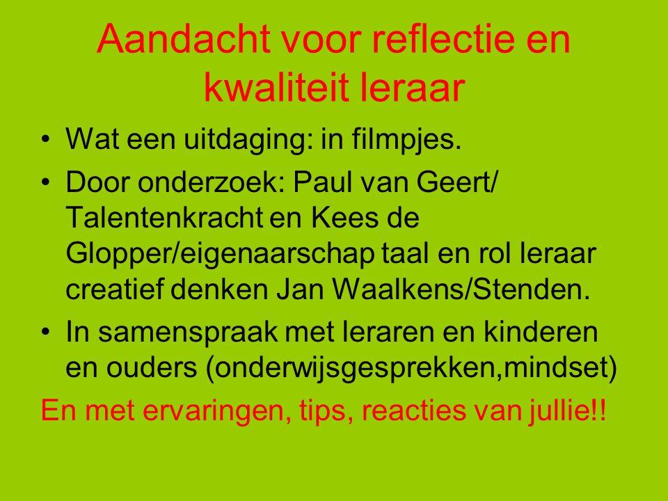 Aandacht voor reflectie en kwaliteit leraar Wat een uitdaging: in filmpjes. Door onderzoek: Paul van Geert/ Talentenkracht en Kees de Glopper/eigenaar