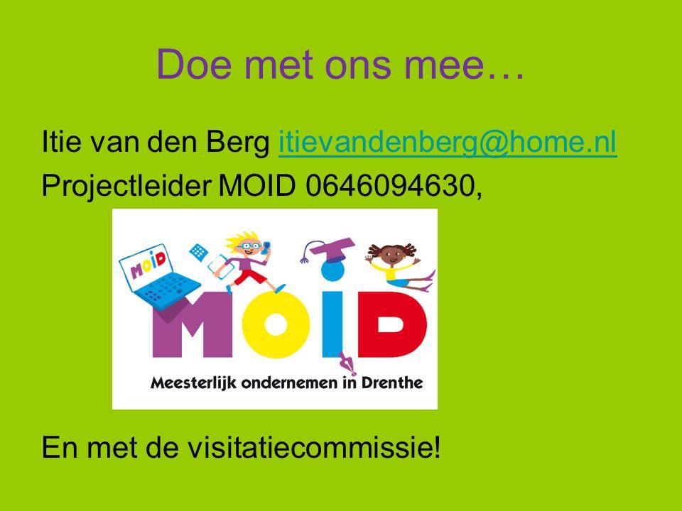 Doe met ons mee… Itie van den Berg itievandenberg@home.nlitievandenberg@home.nl Projectleider MOID 0646094630, En met de visitatiecommissie!
