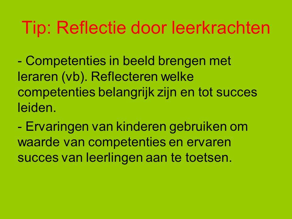 Tip: Reflectie door leerkrachten - Competenties in beeld brengen met leraren (vb). Reflecteren welke competenties belangrijk zijn en tot succes leiden