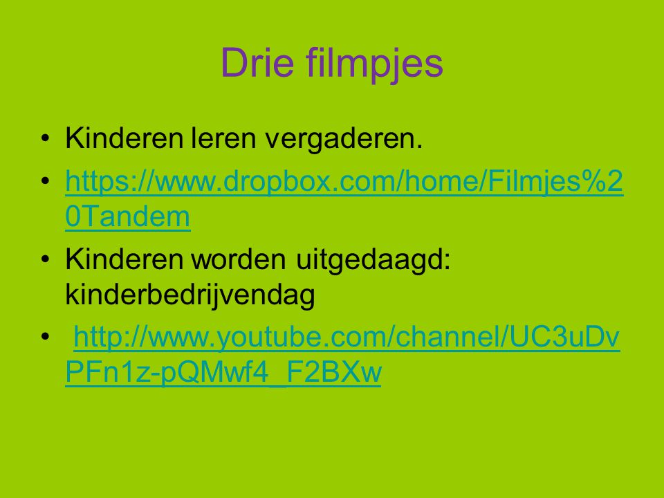 Drie filmpjes Kinderen leren vergaderen. https://www.dropbox.com/home/Filmjes%2 0Tandemhttps://www.dropbox.com/home/Filmjes%2 0Tandem Kinderen worden
