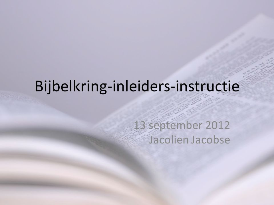 Bijbelkring-inleiders-instructie 13 september 2012 Jacolien Jacobse
