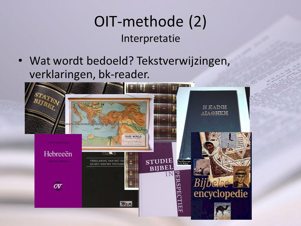 OIT-methode (2) Interpretatie Wat wordt bedoeld? Tekstverwijzingen, verklaringen, bk-reader.