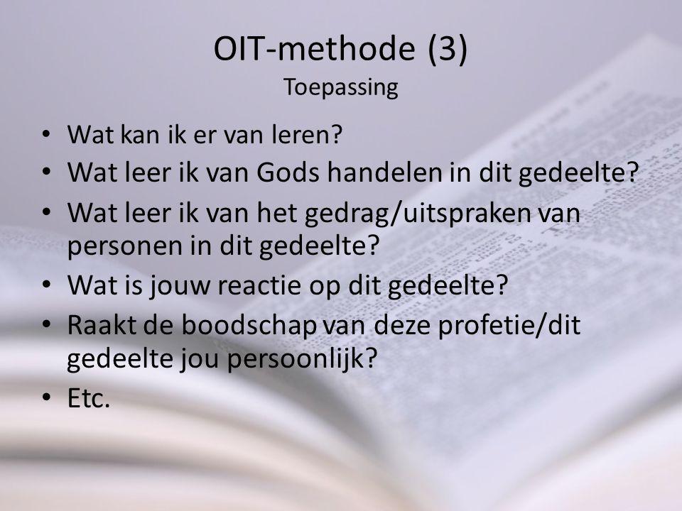 OIT-methode (3) Toepassing Wat kan ik er van leren? Wat leer ik van Gods handelen in dit gedeelte? Wat leer ik van het gedrag/uitspraken van personen