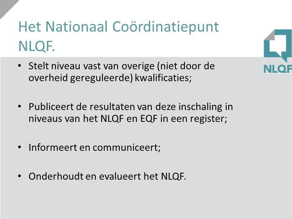 Het Nationaal Coördinatiepunt NLQF. Stelt niveau vast van overige (niet door de overheid gereguleerde) kwalificaties; Publiceert de resultaten van dez