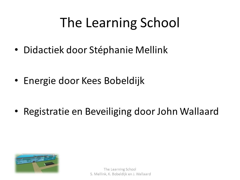The Learning School S. Mellink, K. Bobeldijk en J. Wallaard